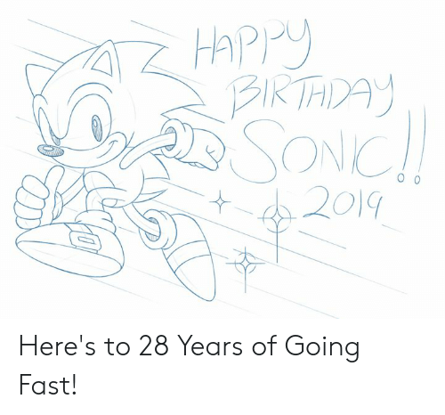 Birthday, Dank, and Happy Birthday: Happy  BIRTHDAY  SONIC!  2019 Here's to 28 Years of Going Fast!