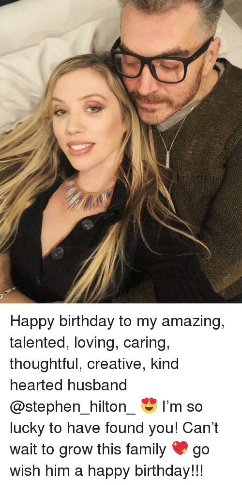 Hilton: Happy birthday to my amazing, talented, loving, caring, thoughtful, creative, kind hearted husband @stephen_hilton_ 😍 I'm so lucky to have found you! Can't wait to grow this family 💖 go wish him a happy birthday!!!
