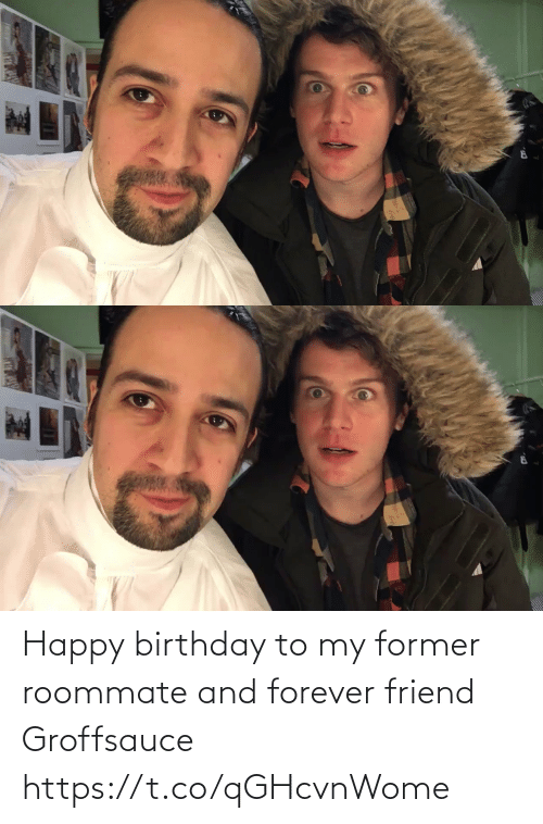 Happy Birthday: Happy birthday to my former roommate and forever friend  Groffsauce https://t.co/qGHcvnWome