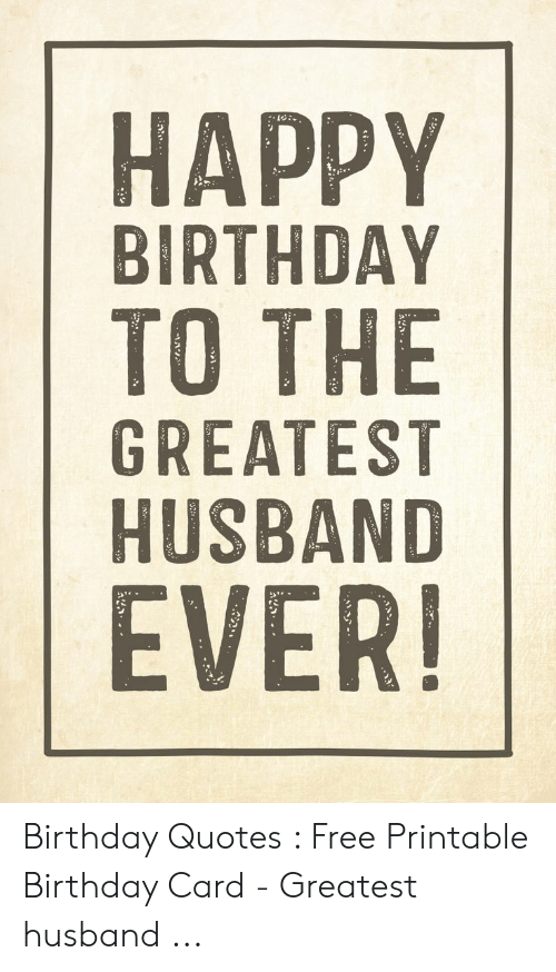 HAPPY BIRTHDAY TO THE GREATEST HUSBAND EVER! Birthday Quotes ...