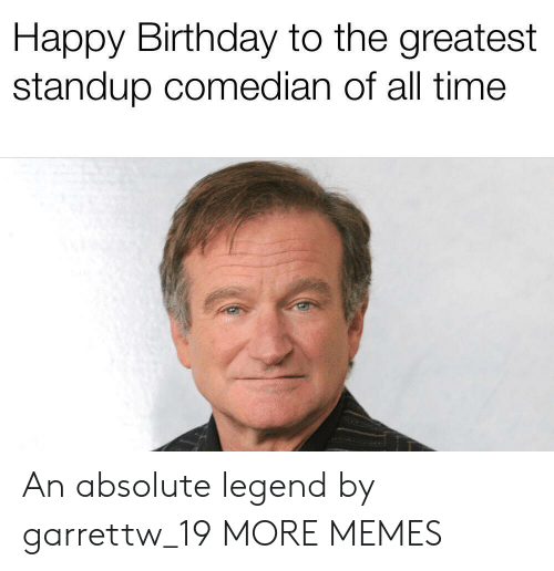 Birthday, Dank, and Memes: Happy Birthday to the greatest  standup comedian of all time An absolute legend by garrettw_19 MORE MEMES