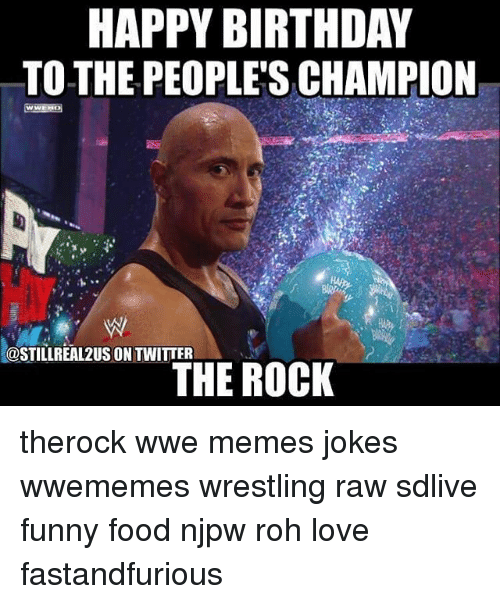 Wwe Memes: HAPPY BIRTHDAY  TO THE PEOPLE'S CHAMPION  COSTILLREAL2USONTWITTER  THE ROCK therock wwe memes jokes wwememes wrestling raw sdlive funny food njpw roh love fastandfurious