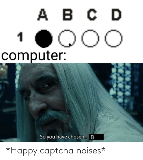 noises: *Happy captcha noises*