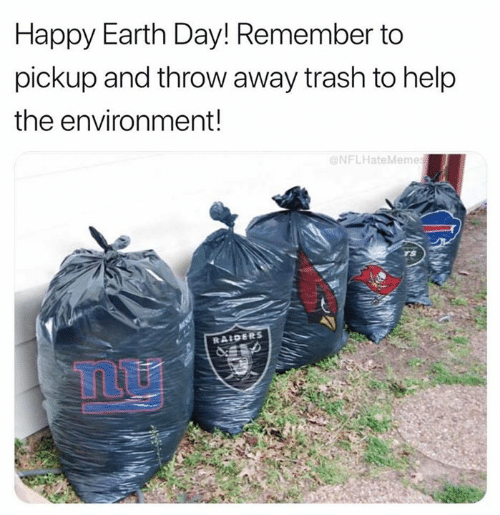 Nfl, Trash, and Earth: Happy Earth Day! Remember to  pickup and throw away trash to help  the environment!  NFLHateMeme  RAIDERS  Tmu