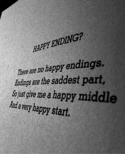 very happy: HAPPY ENDING?  These are no happy endings.  ous gie me a happy middle  Endings are the saddest  Aanda very happy start.