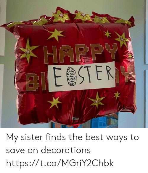decorations: HAPPY  ESTER  o0 My sister finds the best ways to save on decorations https://t.co/MGriY2Chbk