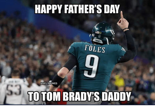 Fathers Day, Memes, and Nfl: HAPPY FATHER'S DAY  FOLES  @NFL MEMES  TO TOM BRADYS DADDY