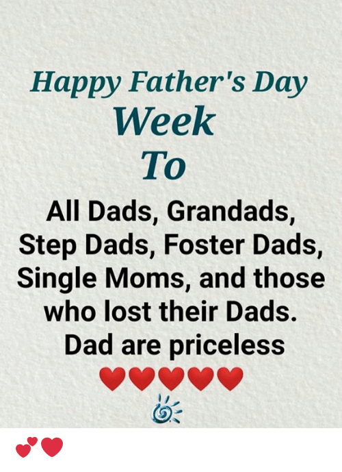 Dad, Fathers Day, and Memes: Happy Father's Day  Week  To  All Dads, Grandads,  Step Dads, Foster Dads,  Single Moms, and those  who lost their Dads.  Dad are priceless 💕❤️