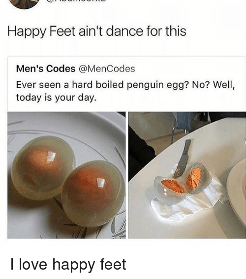Love, Happy, and Penguin: Happy Feet ain't dance for this  Men's Codes @MenCodes  Ever seen a hard boiled penguin egg? No? Well,  today is your day. I love happy feet