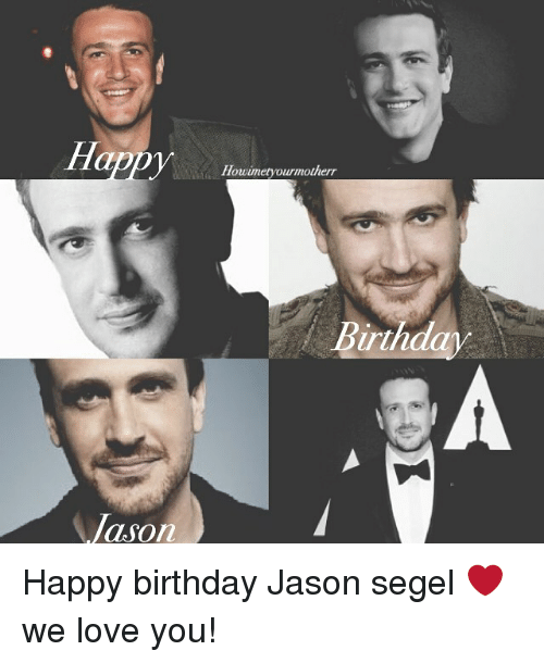 Memes, 🤖, and Jason: Happy  Jason  Howimetyourianotherr  Birthday Happy birthday Jason segel ❤ we love you!