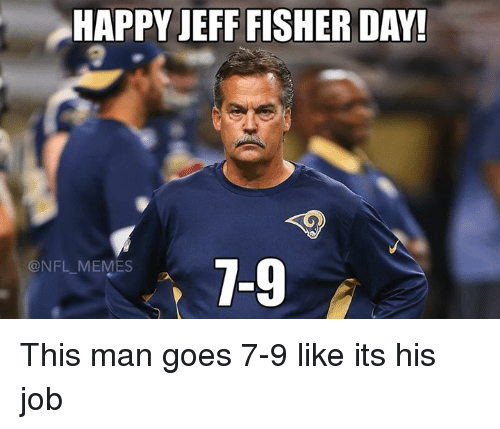 Meme, Memes, and Nfl: HAPPY JEFF FISHER DAY!  7-9  @NFL MEMES This man goes 7-9 like its his job