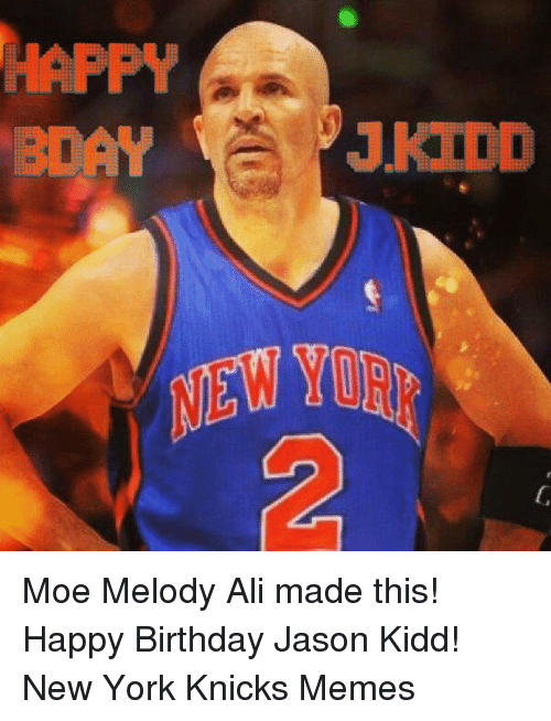 Ali, Birthday, and New York Knicks: HAPPY Moe Melody Ali made this! Happy Birthday Jason Kidd!