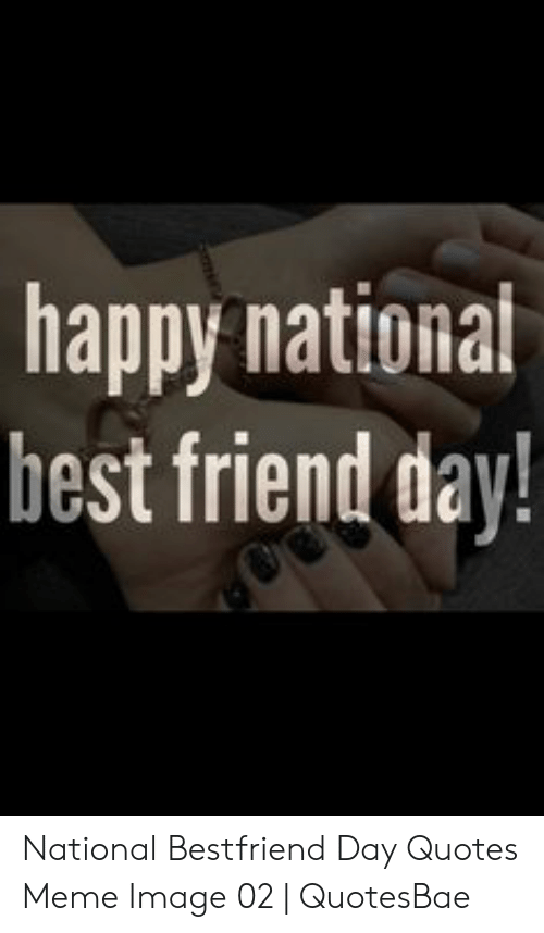National Bestfriend Day: happy nationat  hest friend day! National Bestfriend Day Quotes Meme Image 02   QuotesBae
