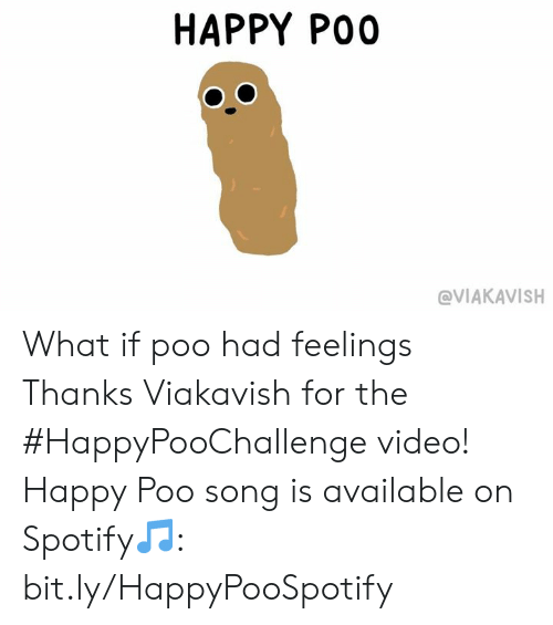 Dank, Spotify, and Happy: HAPPY POO  @VIAKAVISH What if poo had feelings Thanks Viakavish for the #HappyPooChallenge video! Happy Poo song is available on Spotify🎵: bit.ly/HappyPooSpotify