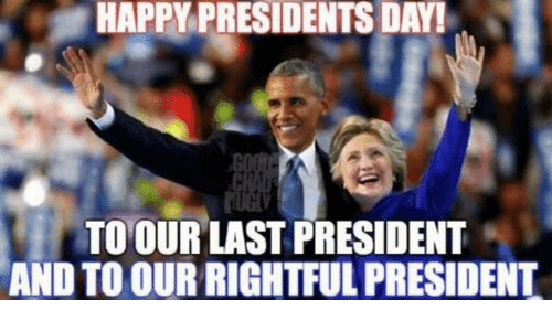 Happy, Presidents, and Presidents Day: HAPPY PRESIDENTS DAY!  TO OUR LAST PRESIDENT  AND TO OUR RIGHTFUL PRESIDENT