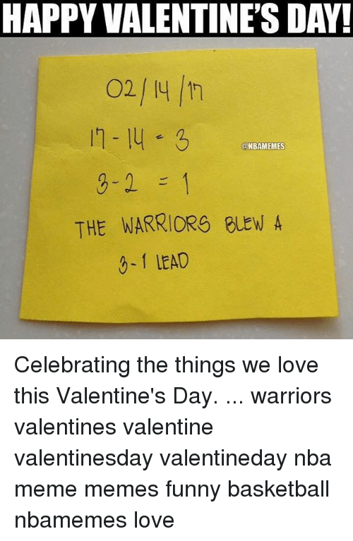 Funny Basketball: HAPPY VALENTINE'S DAY!  (UNBAMEMES  THE WARRIORS BLEW A  3- f LEAD Celebrating the things we love this Valentine's Day. ... warriors valentines valentine valentinesday valentineday nba meme memes funny basketball nbamemes love