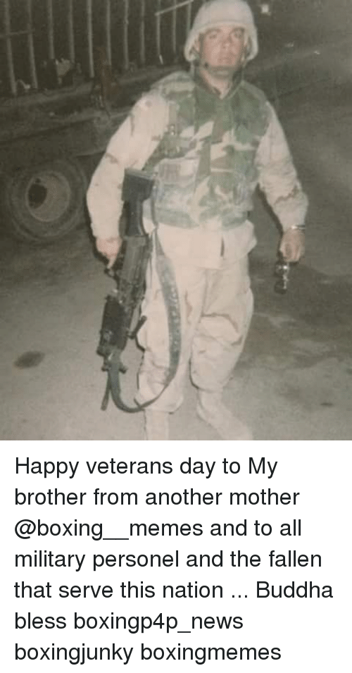 Boxing, Memes, and Buddha: Happy veterans day to My brother from another mother @boxing__memes and to all military personel and the fallen that serve this nation ... Buddha bless boxingp4p_news boxingjunky boxingmemes