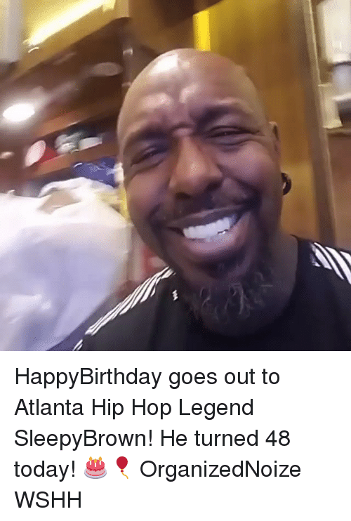 Memes, Wshh, and Today: HappyBirthday goes out to Atlanta Hip Hop Legend SleepyBrown! He turned 48 today! 🎂🎈 OrganizedNoize WSHH