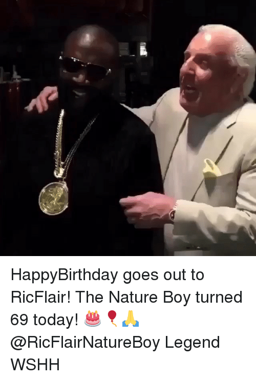 Happybirthday: HappyBirthday goes out to RicFlair! The Nature Boy turned 69 today! 🎂🎈🙏 @RicFlairNatureBoy Legend WSHH