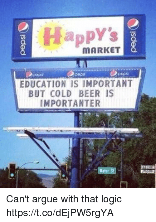 Cold Beer: Happy's  O.  MARKET  cepss  EDUCATION IS IMPORTANT  BUT COLD BEER IS  IMPORTANTER Can't argue with that logic https://t.co/dEjPW5rgYA