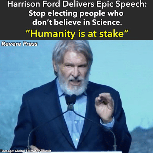 """Harrison Ford, Ford, and Science: Harrison Ford Delivers Epic Speech:  Stop electing people who  don't believe in Science.  """"Humanity is at stake""""  Revere Press  Footage: Global Climate Summit"""