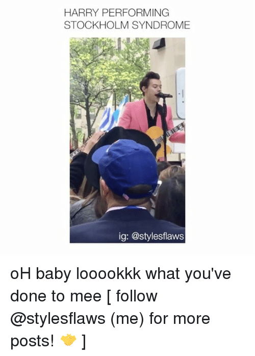 Memes, Baby, and 🤖: HARRY PERFORMING  STOCKHOLM SYNDROME  ig: @stylesflaws oH baby looookkk what you've done to mee [ follow @stylesflaws (me) for more posts! 🤝 ]