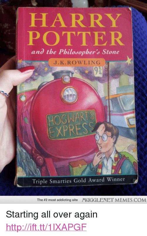 "Award Winner: HARRY  POTTER  and the Philosopher's Stone  J.K.ROWLING  HOGWART  EXPRESS  Triple Smarties Gold Award Winner  The #2 most addicting site  MUGGLENET MEMES.COM <p>Starting all over again <a href=""http://ift.tt/1lXAPGF"">http://ift.tt/1lXAPGF</a></p>"