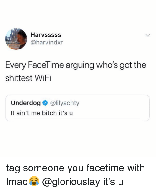 Bitch, Facetime, and Lmao: Harvsssss  @harvindxr  Every FaceTime arguing who's got the  shittest WiFi  Underdog @lilyachty  It ain't me bitch it's u tag someone you facetime with lmao😂 @gloriouslay it's u