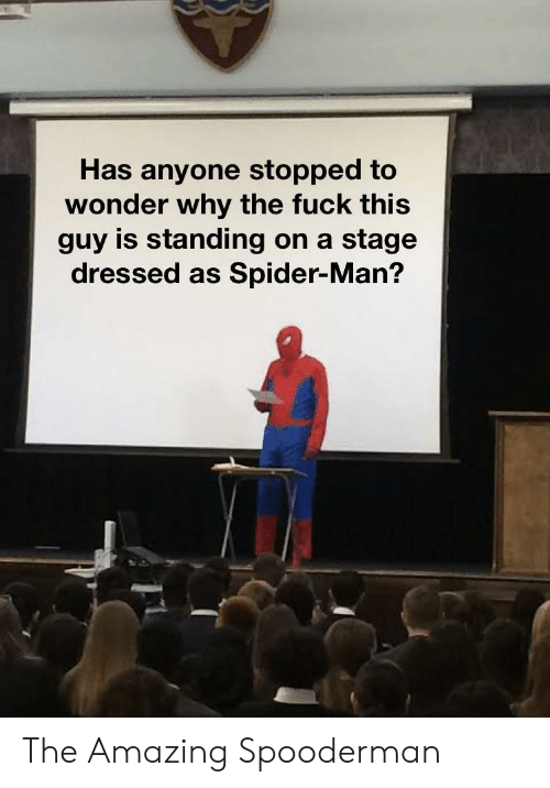 fuck this: Has anyone stopped to  wonder why the fuck this  guy is standing on a stage  dressed as Spider-Man? The Amazing Spooderman