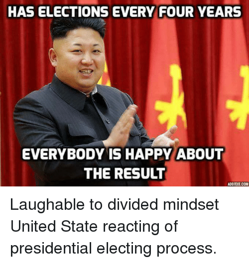 Dank, Presidential Election, and United: HAS ELECTIONS EVERY FOUR YEARS  EVERYBODY IS HAPPY ABOUT  THE RESULT  ADOTELCOM Laughable to divided mindset United State reacting of presidential electing process.