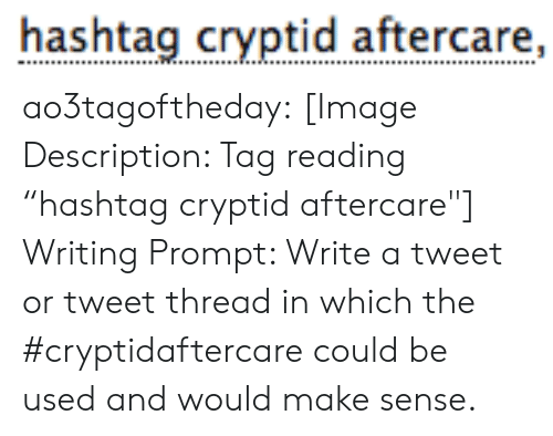 "prompt: hashtag cryptid aftercare,  ...  . ao3tagoftheday:  [Image Description: Tag reading ""hashtag cryptid aftercare""]  Writing Prompt: Write a tweet or tweet thread in which the #cryptidaftercare could be used and would make sense."