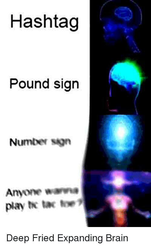 pound sign: Hashtag  Pound sign  Numbw sign  Anyone wana  play t tax e Deep Fried Expanding Brain