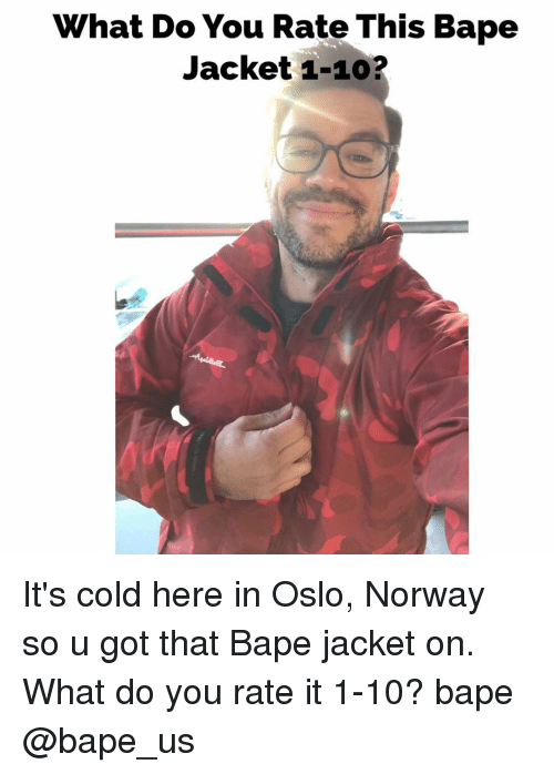 Rateing: hat Do You Rate This Bape  Jacket 1-10? It's cold here in Oslo, Norway so u got that Bape jacket on. What do you rate it 1-10? bape @bape_us