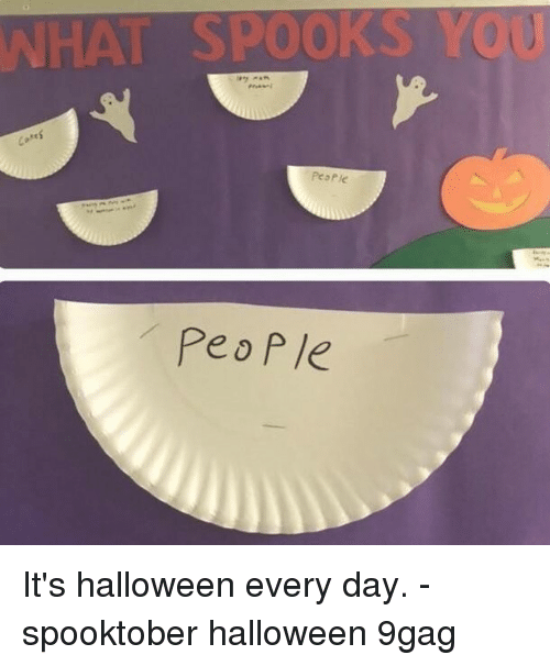 9gag, Halloween, and Memes: HAT SPOOKS YOU  PeoPle  Peo P le It's halloween every day.⠀ -⠀ spooktober halloween 9gag