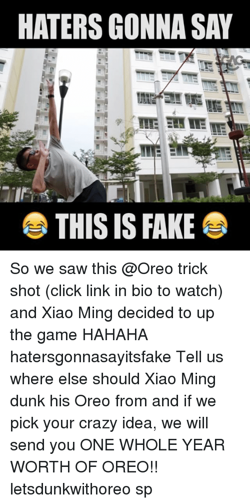 Click, Crazy, and Dunk: HATERS GONNA SAY  THIS IS FAKE So we saw this @Oreo trick shot (click link in bio to watch) and Xiao Ming decided to up the game HAHAHA hatersgonnasayitsfake Tell us where else should Xiao Ming dunk his Oreo from and if we pick your crazy idea, we will send you ONE WHOLE YEAR WORTH OF OREO!! letsdunkwithoreo sp