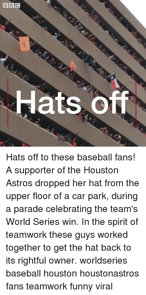 Astros: Hats Off Hats off to these baseball fans! A supporter of the Houston Astros dropped her hat from the upper floor of a car park, during a parade celebrating the team's World Series win. In the spirit of teamwork these guys worked together to get the hat back to its rightful owner. worldseries baseball houston houstonastros fans teamwork funny viral