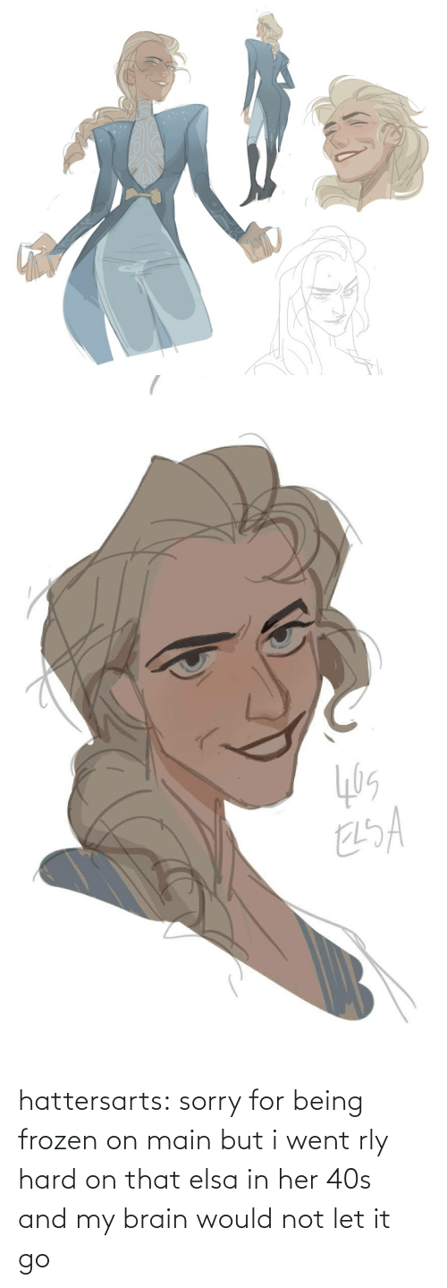 Let It Go: hattersarts:  sorry for being frozen on main but i went rly hard on that elsa in her 40s and my brain would not let it go