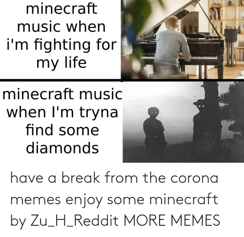 minecraft: have a break from the corona memes enjoy some minecraft by Zu_H_Reddit MORE MEMES