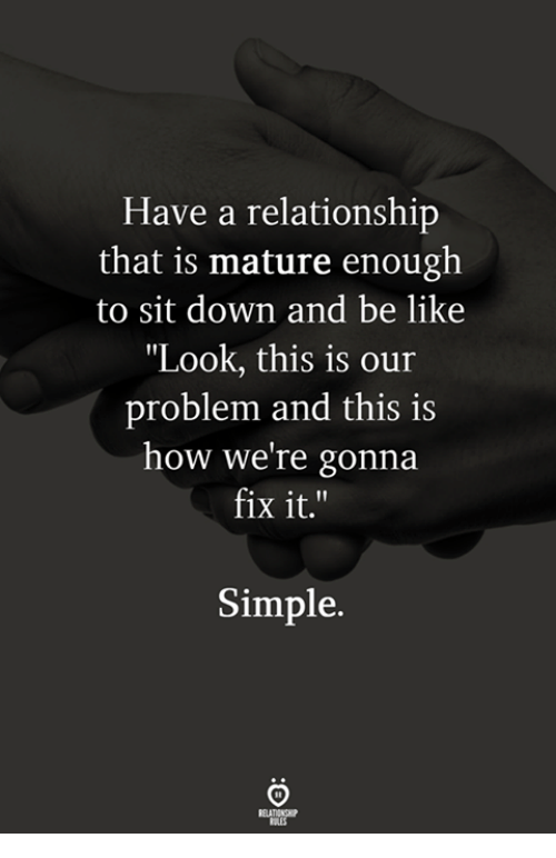 """Be Like, How, and Simple: Have a relationship  that is mature enough  to sit down and be like  """"Look, this is our  problem and this is  how we re gonna  fix it.""""  Simple."""
