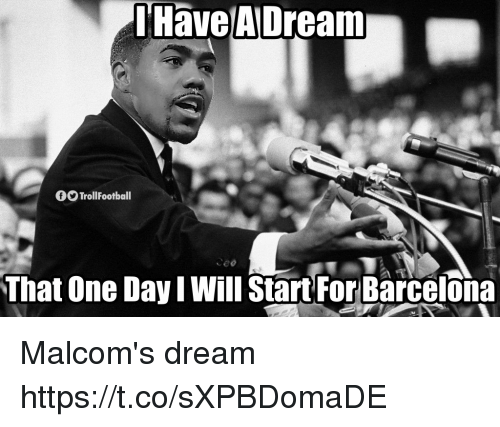 Barcelona, Memes, and 🤖: Have AlDream  9O TrollFootball  ceo  That One Day I Will Start For Barcelona Malcom's dream https://t.co/sXPBDomaDE
