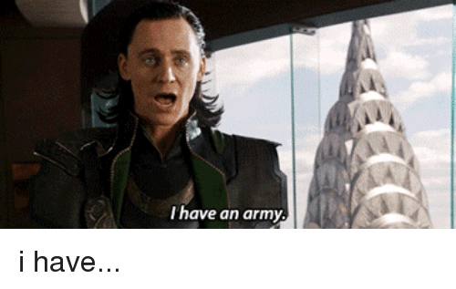 Favorite Gif: have an army. i have...