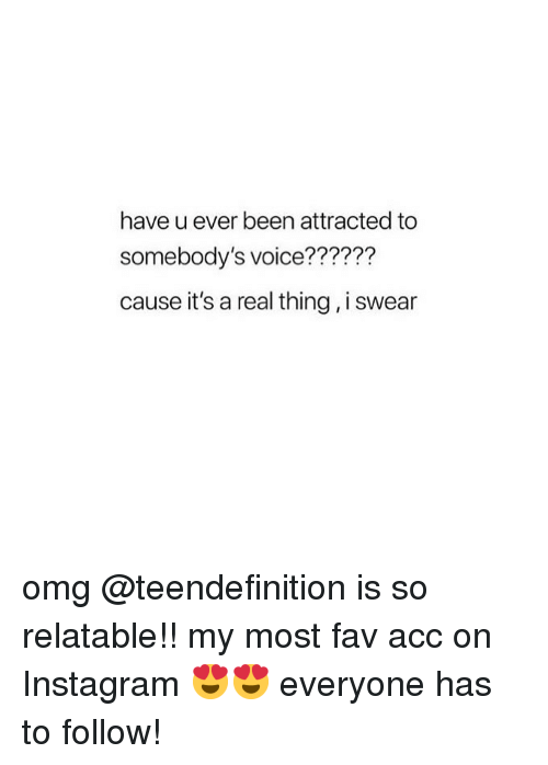 Instagram, Omg, and Voice: have u ever been attracted to  somebody's voice??????  cause it's a real thing, i swear omg @teendefinition is so relatable!! my most fav acc on Instagram 😍😍 everyone has to follow!