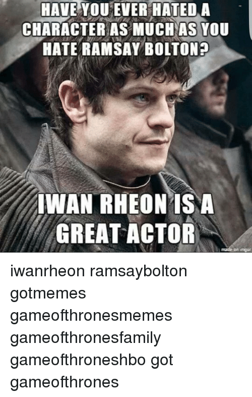 Memes, 🤖, and Gameofthrones: HAVE YOU EVER HATED A  CHARACTER AS MUCH AS YOU  HATE RAMSAY BOLTON 2  IWAN RHEON ISNA  GREAT ACTOR iwanrheon ramsaybolton gotmemes gameofthronesmemes gameofthronesfamily gameofthroneshbo got gameofthrones