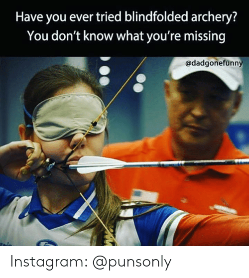 Instagram, Archery, and You: Have you ever tried blindfolded archery?  You don't know what you're missing  @dadgonefünn Instagram: @punsonly