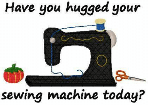 sewing machine: Have you hugged your  sewing machine today?