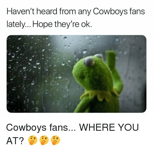 Dallas Cowboys, Nfl, and Hope: Haven't heard from any Cowboys fans  lately... Hope theyre ok. Cowboys fans... WHERE YOU AT? 🤔🤔🤔