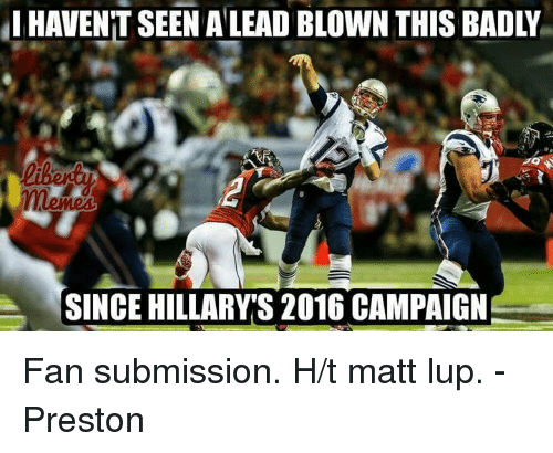 Submissives: HAVENT SEEN ALEAD BLOWN THIS BADLY  SINCE HILLARYS 2016 CAMPAIGN Fan submission. H/t matt lup. -Preston