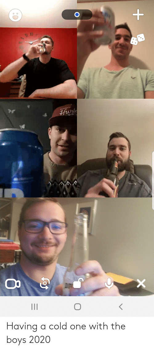 Cold: Having a cold one with the boys 2020