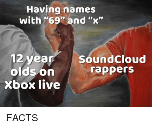 "xbox live: Having names  with ""69"" and ""x""  12 year SoundCloud  oldson  rappers  Xbox live FACTS"