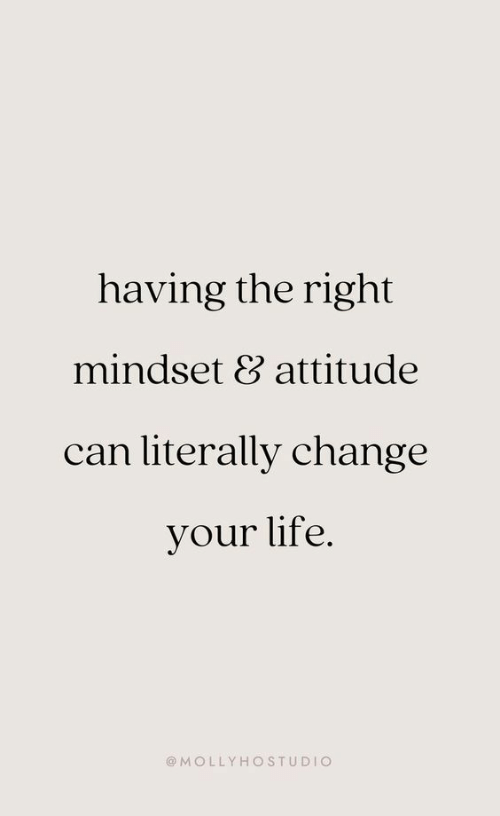 Life, Attitude, and Change: having the right  mindset 8 attitude  can literally change  vour life.  @MOLLYHOSTUDIC